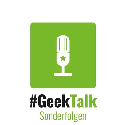 #GeekTalk Podcast - Sonderfolgen