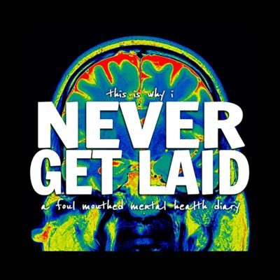 NEVER GET LAID (NSFW)