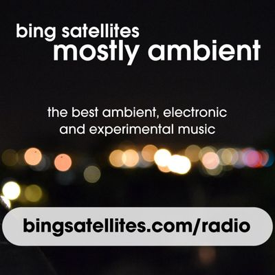 Mostly Ambient with Bing Satellites