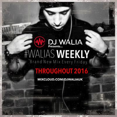 #WALIASWEEKLY by DJ Walia