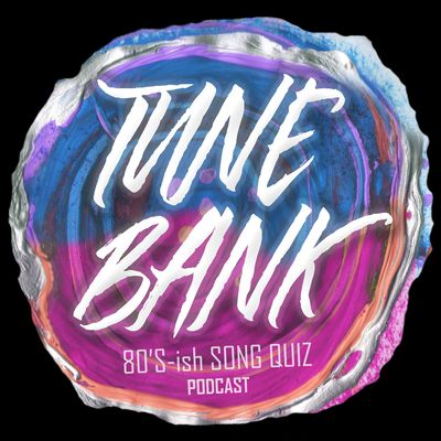 Tune Bank (Podcast) - 80's-ish Song Quiz