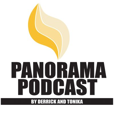 Panorama podcast by Derrick and Tonika