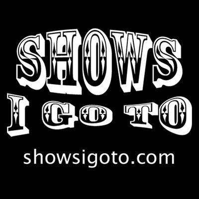 Shows I Go To