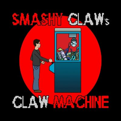 Smashy Claw's Claw Machine (Song a Week)