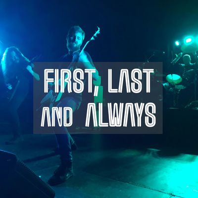 First, Last and Always