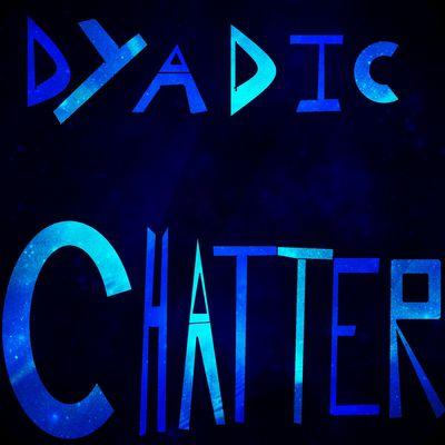Dyadic Chatter