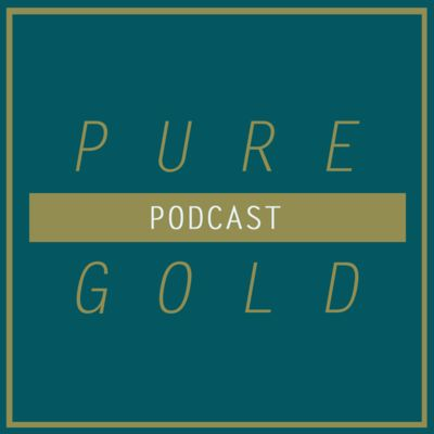 Pure Gold -        pure gold podcast