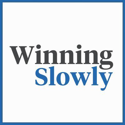 Winning Slowly