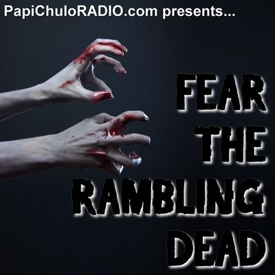 Fear the Rambling Dead: The Unofficial Fear the Walking Dead Podcast