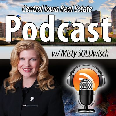 Central Iowa Real Estate Podcast with Misty Soldwisch
