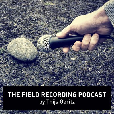 The Field Recording PodCast by Thijs Geritz