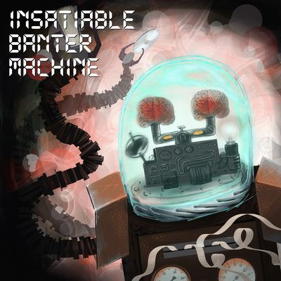 Insatiable Banter Machine