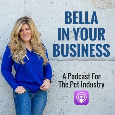 Bella In Your Business: Pet Industry Business Podcast
