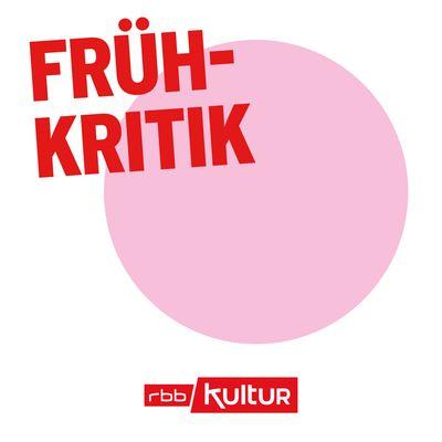 Frühkritik | rbbKultur