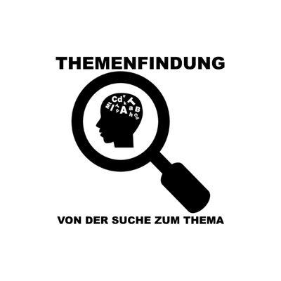 Themenfindung - Von der Suche zum Thema