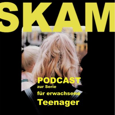 SKAM - for grown up teenagers / für erwachsene Teenager