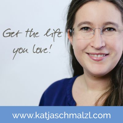 Life Coaching für dich - Get the life you love! mit Katja Schmalzl