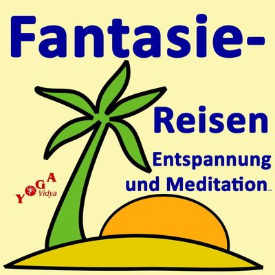 Fantasiereisen Anleitungen für Entspannung und Meditation