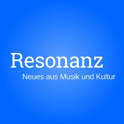 Resonanz. Neues aus Musik und Kultur