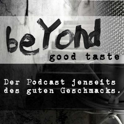 Beyond good Taste - Jenseits des guten Geschmacks