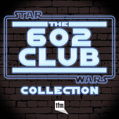 Star Wars: A 602 Club Podcast Collection
