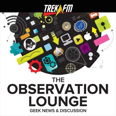 Geek Podcast | The Observation Lounge | Trek.fm