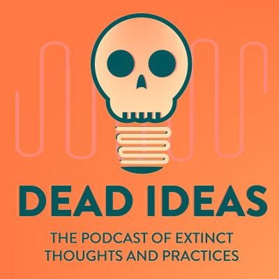 Dead Ideas: The History of Extinct Thoughts and Practices