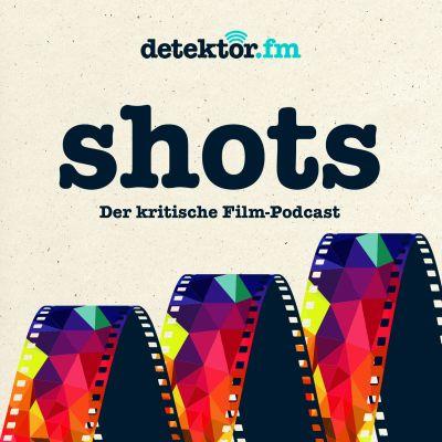 shots – Der kritische Film-Podcast