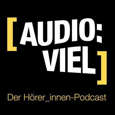Audio:viel - der Hörer_innen-Podcast