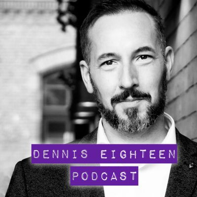 Dennis Eighteen Podcast