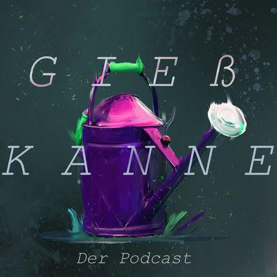 Die Gießkanne der Podcast