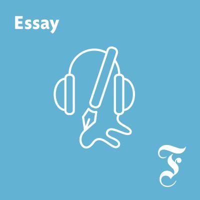 FAZ Essay – der Podcast für die Geschichte hinter den Nachrichten
