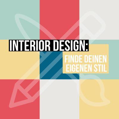 Interior Design: finde deinen eigenen Stil.