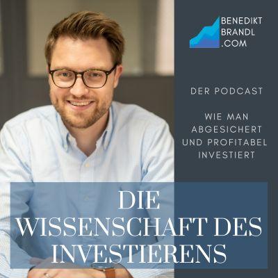 Die Wissenschaft des Investierens mit Benedikt Brandl   wie man abgesichert und profitabel investiert