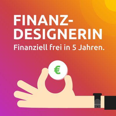 Finanz-Designerin   Finanziell frei in 5 Jahren.