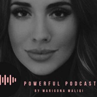Powerful Podcast by Marigona Maliqi