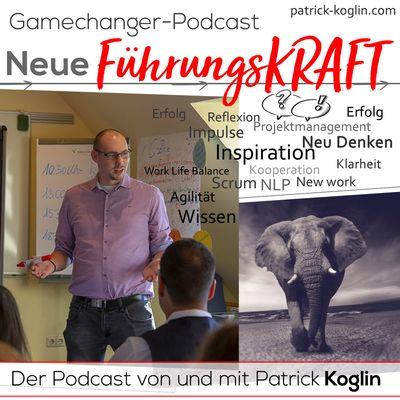 Gamechanger Podcast: Neue FührungsKRAFT   Der Podcast von und mit Patrick Koglin