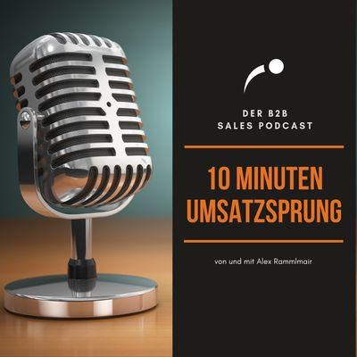 10 Min. Umsatzsprung - Der B2B Sales Podcast | Marketing | Vertrieb | Verkauf