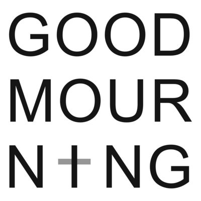 Good Mourning Podcast