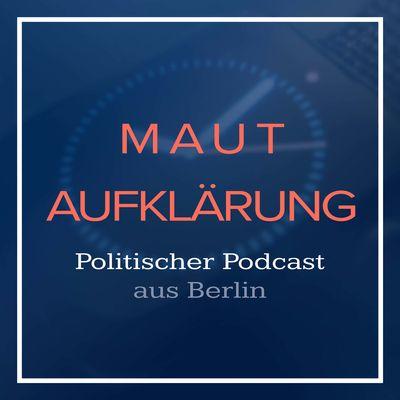 Mautaufklärung - PKW Maut | Politik Podcast aus Berlin