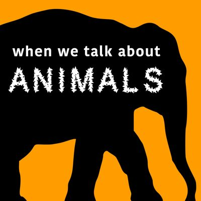 When We Talk About Animals