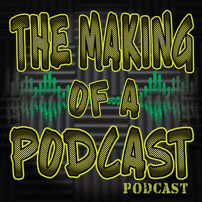 The Making of a Podcast Podcast (The MOPP)