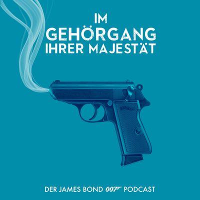 Im Gehörgang Ihrer Majestät | Der deutschsprachige Podcast über James Bond 007