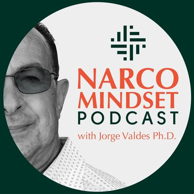 Narco Mindset Podcast with Jorge Valdes Ph.D.