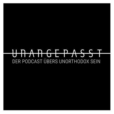 UNANGEPASST - der Podcast übers unorthodox sein.