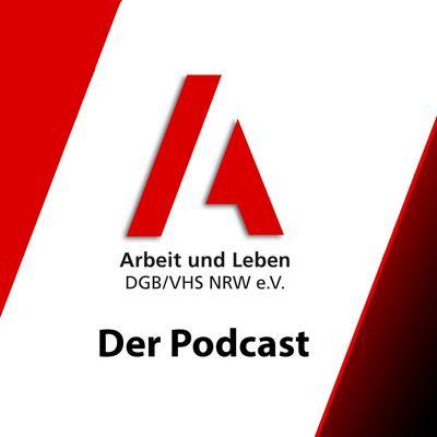 Arbeit und Leben NRW - Der Podcast