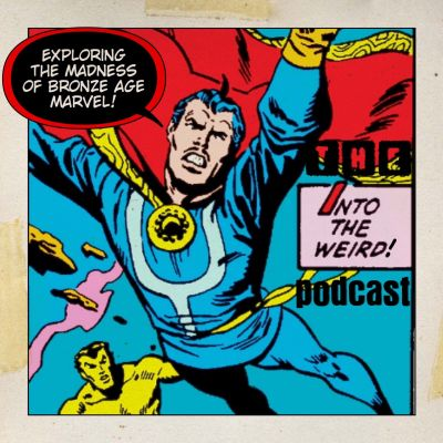 Into The Weird: A Marvel Bronze Age Comic Book Podcast