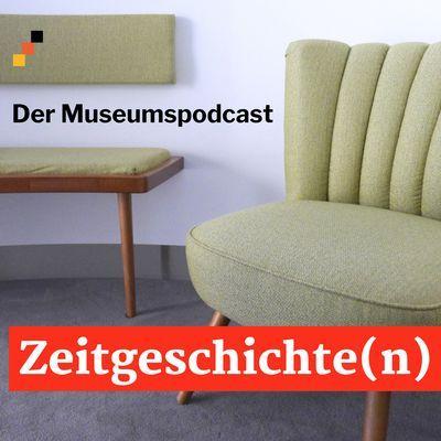 Zeitgeschichte(n) - Der Museumspodcast