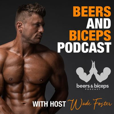 Beers and Biceps Podcast With Wade Foster