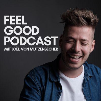 FEEL GOOD PODCAST mit Joël von Mutzenbecher